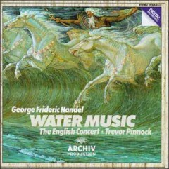 Water music /  George Frideric Handel ; The English Concert ; Trevor Pinnock.