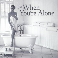 For when you're alone.
