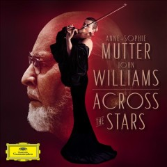Across the stars /  Anne-Sophie Mutter, John Williams. - Anne-Sophie Mutter, John Williams.