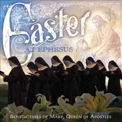 Easter at Ephesus /  Benedictines of Mary, Queen of Apostles.