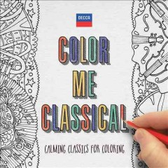 Color me classical : [calming classics for coloring].
