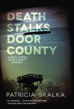 Death stalks Door County : a Dave Cubiak Door County mystery / Patricia Skalka.