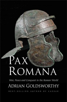 Pax Romana : war, peace, and conquest in the Roman world / Adrian Goldsworthy.