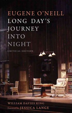Long day's journey into night /  Eugene O'Neill ; edited by William Davies King ;  foreword by Jessica Lange.