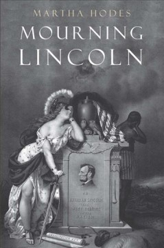 Mourning Lincoln /  Martha Hodes