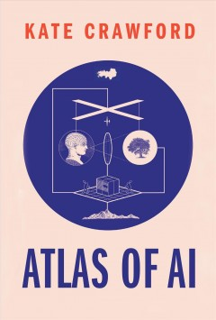 Atlas of AI : power, politics, and the planetary costs of artificial intelligence / Kate Crawford. - Kate Crawford.
