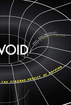 Void : the strange physics of nothing / James Owen Weatherall.