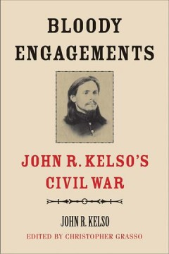 Bloody engagements : John R. Kelso's Civil War / John R. Kelso ; edited by Christopher Grasso.