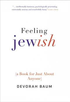Feeling Jewish : (a book for just about anyone) / Devorah Baum.