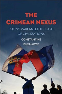 The Crimean nexus : Putin's war and the clash of civilizations / Constantice Pleshakov.
