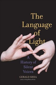 The language of light : a history of silent voices / Gerald Shea.