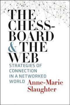 The chessboard and the web : strategies of connection in a networked world / Anne-Marie Slaughter.