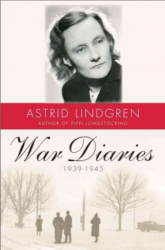 War diaries 1939-1945 = Krigsdagböcker 1939-1945 / Astrid Lindgren ; translated from the Swedish by Sarah Death ; with a foreword by Karin Nyman.