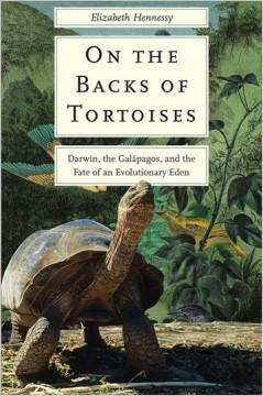 On the backs of tortoises : Darwin, the Galápagos, and the fate of an evolutionary Eden / Elizabeth Hennessy. - Elizabeth Hennessy.