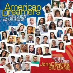 American dreamers : voices of hope, music of freedom / John Daversa Big Band. - John Daversa Big Band.