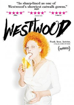 Westwood : punk, icon, activist / director, Lorna Tucker. - director, Lorna Tucker.