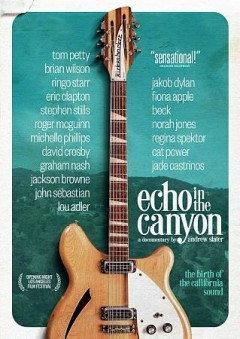 Echo in the canyon /  Mirror Films presents, in association with BMG, a Slaterhouse Five film ; produced and directed by Andrew Slater ; produced by Eric Barrett ; written by Andrew Slater, Eric Barrett.