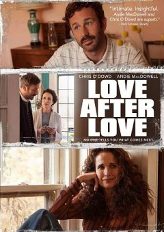 Love after love /  Great Point Media presents ; in association with Secret Engine Films and Weedom Media Limited ; producers, Lauren Haber, Lucas Joaquin, Michael Prall ; screenplay by Russell Harbaugh & Eric Mendelsohn ; directed by Russell Harbaugh. - Great Point Media presents ; in association with Secret Engine Films and Weedom Media Limited ; producers, Lauren Haber, Lucas Joaquin, Michael Prall ; screenplay by Russell Harbaugh & Eric Mendelsohn ; directed by Russell Harbaugh.