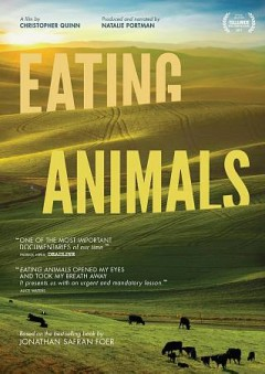 Eating animals /  produced by Natalie Portman ; written by Jonathan Safran Foer ; written and directed by Christopher Quinn. - produced by Natalie Portman ; written by Jonathan Safran Foer ; written and directed by Christopher Quinn.