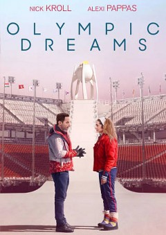 Olympic dreams /  IFC Films and Olympic Channel present ; written by Alexi Pappas, Jeremy Teicher, Nick Kroll ;  director Jeremy Teicher. - IFC Films and Olympic Channel present ; written by Alexi Pappas, Jeremy Teicher, Nick Kroll ;  director Jeremy Teicher.