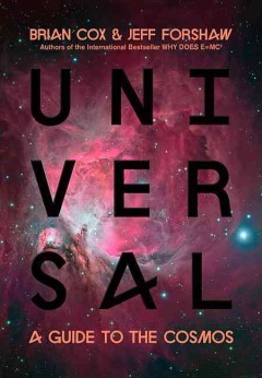 Universal : a guide to the cosmos / Brian Cox & Jeff Forshaw. - Brian Cox & Jeff Forshaw.