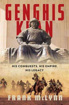 Genghis Khan : his conquests, his empire, his legacy / Frank McLynn.