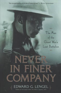 Never in finer company : the men of the Great War's lost battalion / Edward G. Lengel.