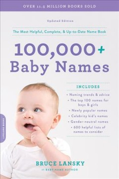 100,000+ baby names : the most helpful, complete, & up-to-date name book / Bruce Lansky. - Bruce Lansky.