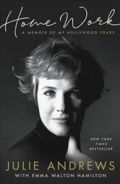 Home work : a memoir of my Hollywood years / Julie Andrews with Emma Walton Hamilton. - Julie Andrews with Emma Walton Hamilton.