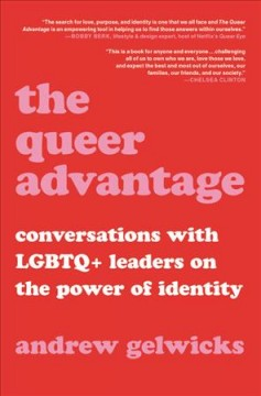 The queer advantage : conversations with LGBTQ+ leaders on the power of identity / Andrew Gelwicks.