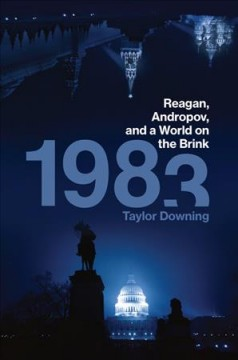 1983 : Reagan, Andropov, and a world on the brink / Taylor Downing.