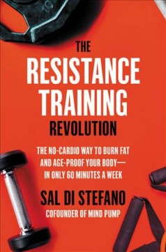The resistance training revolution : the no-cardio way to burn fat and age-proof your body - in only 60 minutes a week / Sal Di Stefano. - Sal Di Stefano.