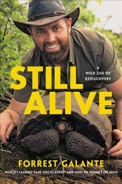 Still alive : a wild life of rediscovery / by Forrest Galante, host of Extinct or Alive and the world's no. 1 rare species expert. - by Forrest Galante, host of Extinct or Alive and the world's no. 1 rare species expert.