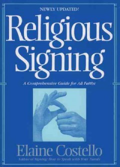 Religious signing /  Elaine Costello ; illustrated by Lois Lehman.