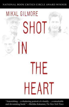 Shot in the heart /  Mikal Gilmore.