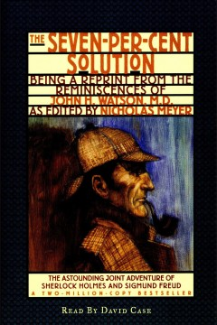 The seven-per-cent solution : being a reprint from the reminiscences of John H. Watson, M.D. / as edited by Nicholas Meyer.