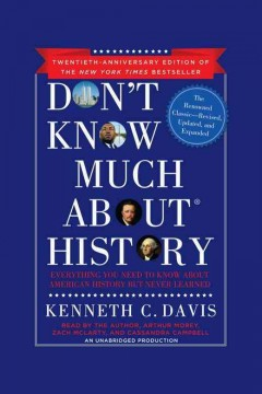 Don't know much about history : [everything you need to know about American history but never learned] / Kenneth C. Davis.