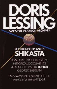 Shikasta : re, colonised planet 5 : personal, psychological, historical documents relating to visit by Johor (George Sherban) emissary (grade 9) 87th of the period of the last days / Doris Lessing.