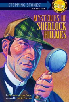 Mysteries of Sherlock Holmes : based on the stories of Sir Arthur Conan Doyle / by Judith Conaway ; illustrated by Lyle Miller.