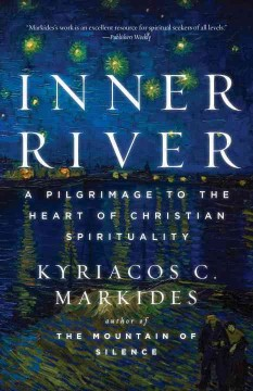 Inner river : a pilgrimage to the heart of Christian spirituality / Kyriacos C. Markides.