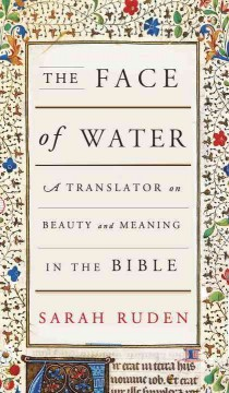 The face of water : a translator on beauty and meaning in the Bible / Sarah Ruden. - Sarah Ruden.