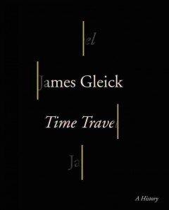 Time travel : a history / James Gleick. - James Gleick.