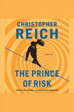 The prince of risk : a novel / Christopher Reich.