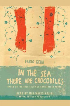 In the sea there are crocodiles : [based on the true story of Enaiatollah Akbari : a novel] / by Fabio Geda ; translated by Howard Curtis.