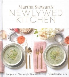 Martha Stewart's newlywed kitchen : recipes for weeknight dinners & easy, casual gatherings / editors of Martha Stewart Living. - editors of Martha Stewart Living.