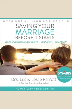Saving your marriage before it starts : [seven questions to ask before and after you marry] / Drs. Les & Leslie Parrott.