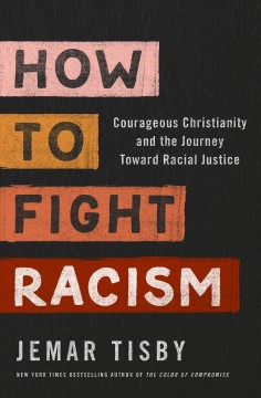 How to fight racism : courageous Christianity and the journey toward racial justice / Jemar Tisby. - Jemar Tisby.
