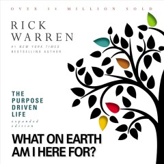 The purpose driven life : what on earth am I here for? / Rick Warren.