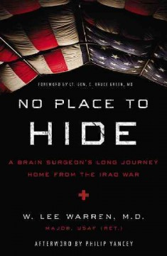 No place to hide : a brain surgeon's long journey home from the Iraq War / Major W. Lee Warren, MD U.S. Air Force (Ret.).