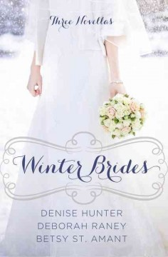 Winter brides : a year of weddings novella collection / Denise Hunter, Betsy St. Amant, Deborah Raney.